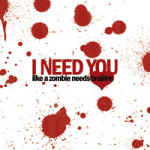 I need you like a zombie - DeinDesign